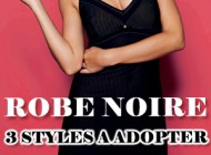 Ma petite robe noire : 3 styles à adopter