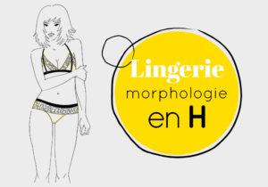 Mes conseils pour votre morphologie en H