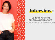 Interview : Le body positive selon Anne Montaye : Fondatrice de Pomm'Poire