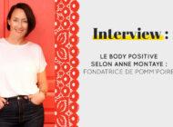 Interview : Le body positive selon Anne Montaye : Fondatrice de Pomm'Poire