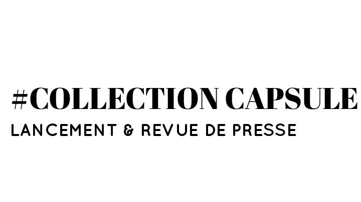 Collection capsule - Lancement & revue de presse